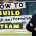 How to build a high-performing team