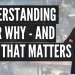 Understanding your WHY – and why that matters