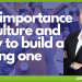 The importance of culture and how to build a strong one
