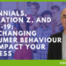 Millennials, Generation Z, and Covid-19: How changing consumer behaviour may impact your business